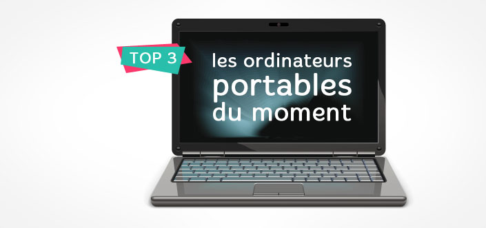 Top 3 ordinateurs portables