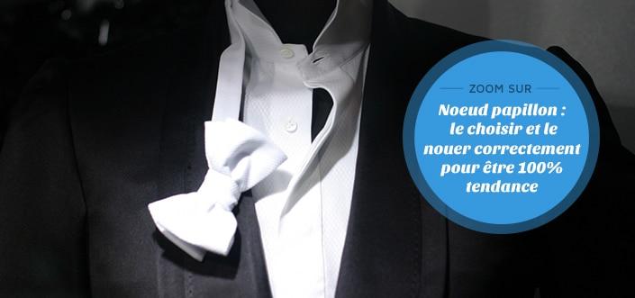 fournisseur officiel vraie qualité jolie et colorée Le noeud papillon : le choisir, le nouer, le porter
